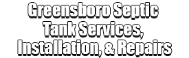 Greensboro Septic Tank Services, Installation, & Repairs Logo-We offer Septic Service & Repairs, Septic Tank Installations, Septic Tank Cleaning, Commercial, Septic System, Drain Cleaning, Line Snaking, Portable Toilet, Grease Trap Pumping & Cleaning, Septic Tank Pumping, Sewage Pump, Sewer Line Repair, Septic Tank Replacement, Septic Maintenance, Sewer Line Replacement, Porta Potty Rentals